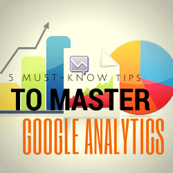 5 Must-Know Tips to Master Google Analytics